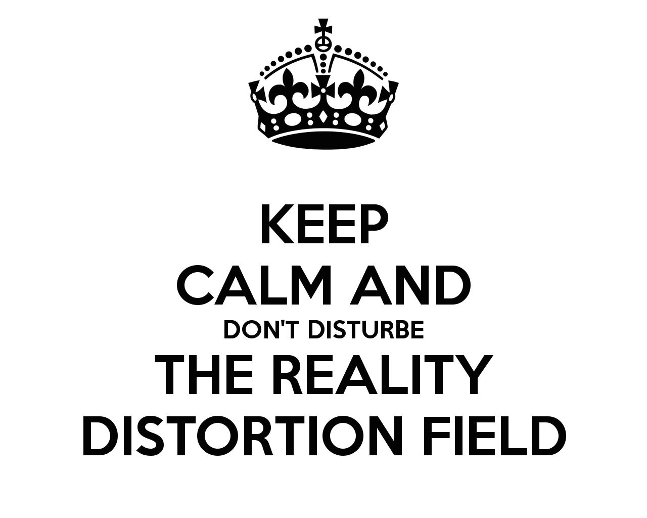 keep-calm-and-dont-disturbe-the-reality-distortion-field